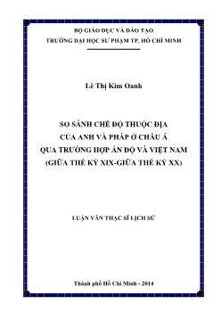 Luận văn So sánh chế độ thuộc địa của Anh và Pháp ở châu Á qua trường hợp Ấn Độ và Việt Nam (giữa thế kỷ XIX-giữa thế kỷ XX)