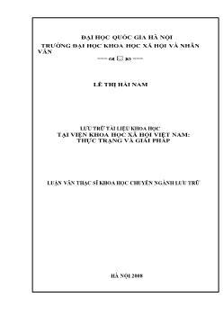 Tóm tắt Luận văn Lưu trữ tài liệu khoa học tại viện khoa học xã hội Việt Nam: Thực trạng và giải pháp