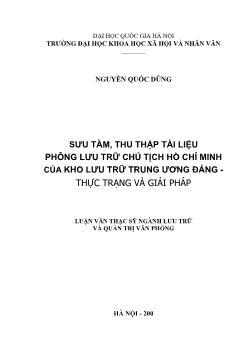 Tóm tắt Luận văn Sưu tầm, thu thập tài liệu phông lưu trữ chủ tịch Hồ Chí Minh của kho lưu trữ trung ương Đảng - Thực trạng và giải pháp
