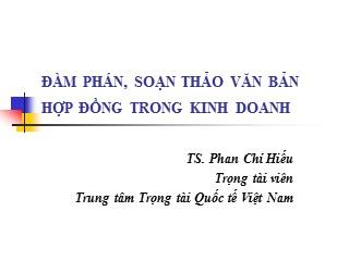 Bài giảng Đàm phán, soạn thảo văn bản hợp đồng trong kinh doanh - Phan Chí Hiếu