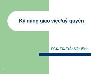 Bài giảng Kỹ năng giao việc/uỷ quyền - Trần Văn Bình
