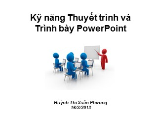 Bài giảng Kỹ năng thuyết trình và trình bày Powerpoint - Huỳnh Thị Xuân Phương
