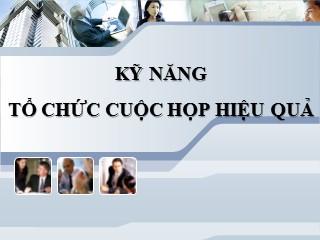 Bài giảng Kỹ năng tổ chức cuộc họp hiệu quả