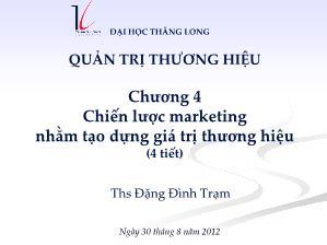 Bài giảng Quản trị thương hiệu - Chương 4: Chiến lược marketing nhằm tạo dựng giá trị thương hiệu - Đặng Đình Trạm