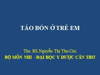 Bài giảng Táo bón ở trẻ em - Nguyễn Thị Thu Cúc