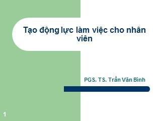 Bài giảng Tạo động lực làm việc cho nhân viên - Trần Văn Bình