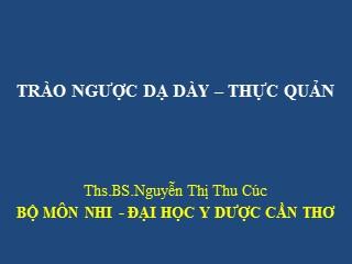Bài giảng Trào ngược dạ dày – thực quản - Nguyễn Thị Thu Cúc
